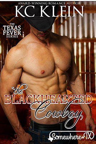The Blackhearted Cowboy: Somewhere Texas (Texas Fever Book 4)  by  K.C. Klein