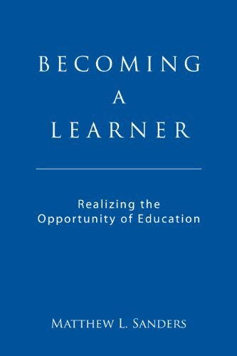 Becoming a Learner: Realizing the Opportunity of Education Matthew L. Sanders