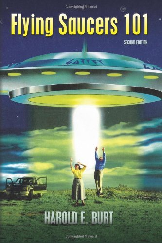 Flying Saucers 101: Everything You Ever Wanted To Know About UFOs and Alien Beings  by  Harold Burt
