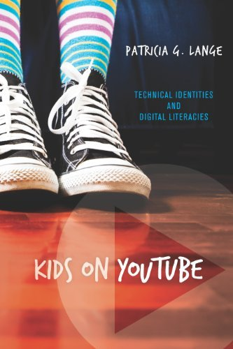 Kids on YouTube: Technical Identities and Digital Literacies  by  Patricia G Lange