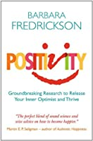 Positivity: Groundbreaking Research to Release Your Inner Optimist and Thrive