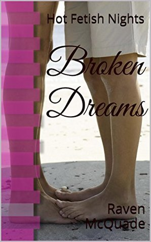 Broken Dreams: Hot Fetish Nights Raven McQuade