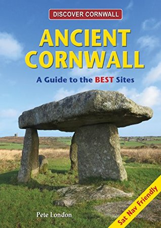 Ancient Cornwall: A Guide to the BEST Sites Pete London