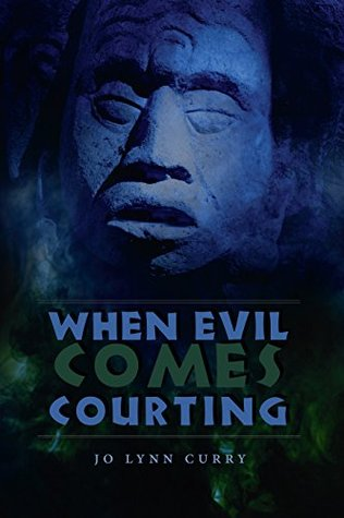 When Evil Comes Courting Jo Lynn Curry
