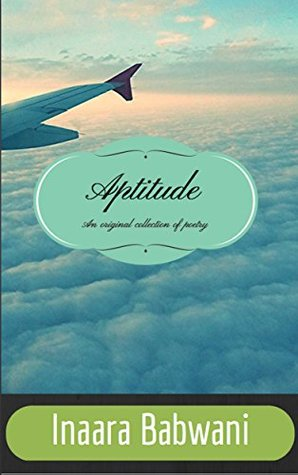 Aptitude: An Original Collection of Poetry  by  Inaara Babwani