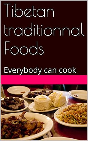 Tibetan traditionnal Foods: Everybody can cook  by  Tsering SILOT