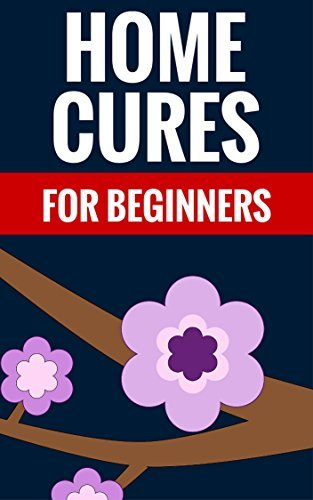 Home Cures For Beginners - Heal Yourself At Home: Learn About Alternative Medicine Calvin Hunter