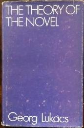 The Theory of the Novel: A Historico-Philosophical Essay on the Forms of Great Epic Literature  by  György Lukács