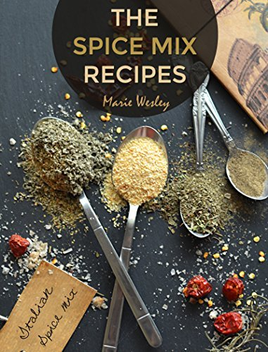 Dry Spice Mixes Recipes - 30 Easy-to-Make Exotic and Delicious Seasonings (Homemade Cooking Book 2)  by  Marie Wesley