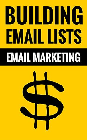 Building Email Lists - Email Marketing: An Easy Way To Make Money Online  by  Henry Wood And Tina Wood