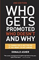 Who Gets Promoted, Who Doesn't, and Why, Second Edition: 12 Things You'd Better Do If You Want to Get Ahead