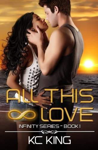 All This Love (Infinity #1) K.C.  King