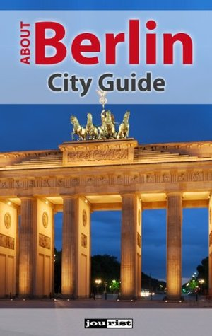 About Berlin: Jourist City Guide Jourist Publishing Jourist Publishing