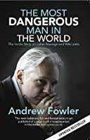 The Most Dangerous Man In The World: The Inside Story On Julian Assange And WikiLeaks