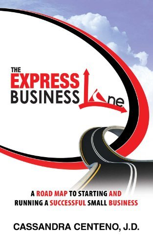 The Express Business Lane: A road map to starting and running a successful small business  by  Cassandra Centeno
