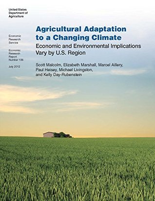 Agricultural Adaptation to a Changing Climate: Economic Research Report Number 136 United States Department of Agriculture