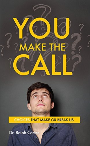 You Make the Call: Choices That Make or Break Us  by  Dr. Ralph Carter