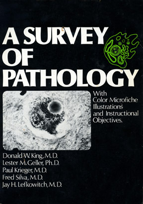 A Survey of Pathology with Color Microfiche, Illustrations, and Instructional Objectives Donald W. King, M.D.
