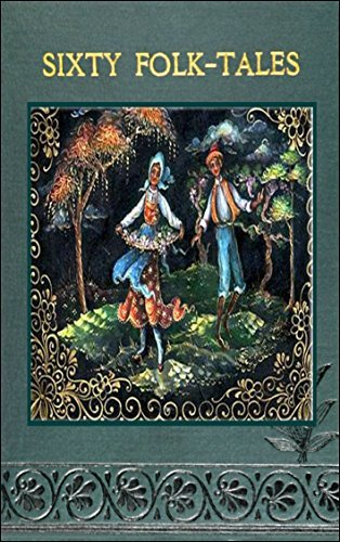 Sixty Folk-Tales from Exclusively Slavonic Sources: So much interest has lately been awakened in, and centred round, Folklore Various