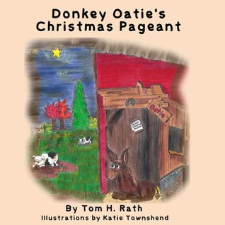 Donkey Oaties Christmas Pageant  by  Tom H. Rath