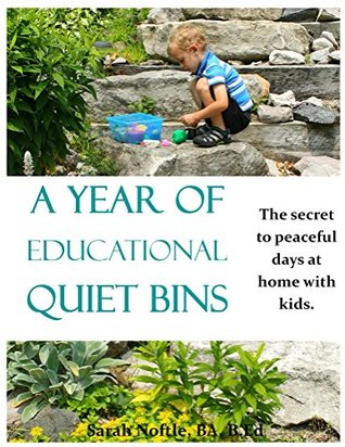 A Year of Educational Quiet Bins: The secret to peaceful days at home with kids Sarah Noftle