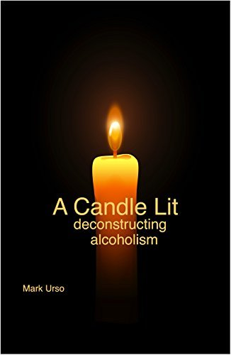 A Candle Lit: Deconstructing Alcoholism  by  Mark Urso