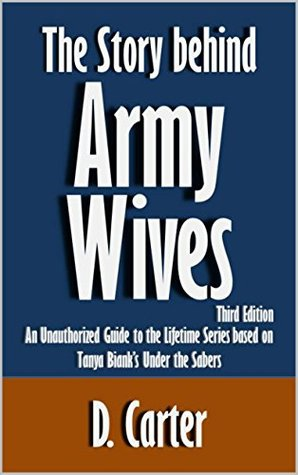 The Story behind Army Wives: An Unauthorized Guide to the Lifetime Series based on Tanya Bianks Under the Sabers [Article, Third Edition]  by  D. Carter