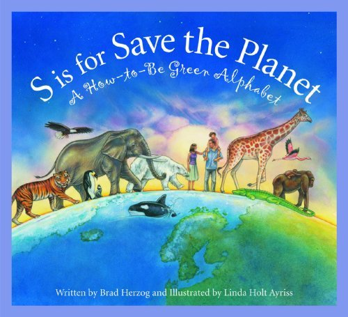 S is for Save the Planet: A How-To-Be Green Alphabet  by  Brad Herzog