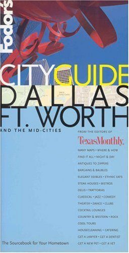 Fodors CITYGUIDE Dallas/Ft. Worth, 1st Edition: The Ultimate Sourcebook for City Dwellers Fodors Travel Publications Inc.