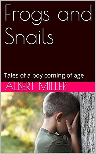 Frogs and Snails: Tales of a boy coming of age  by  Albert Miller