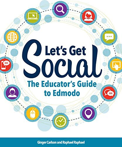 Lets Get Social: The Educators Guide to Edmodo Ginger Carlson