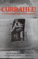 Currahee!: A Paratrooper's Account of the Normandy Invasion