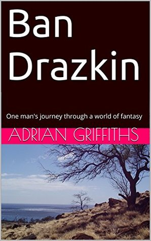Ban Drazkin: One mans journey through a world of fantasy (The Drazkin Chronicles Book 1)  by  Adrian Griffiths
