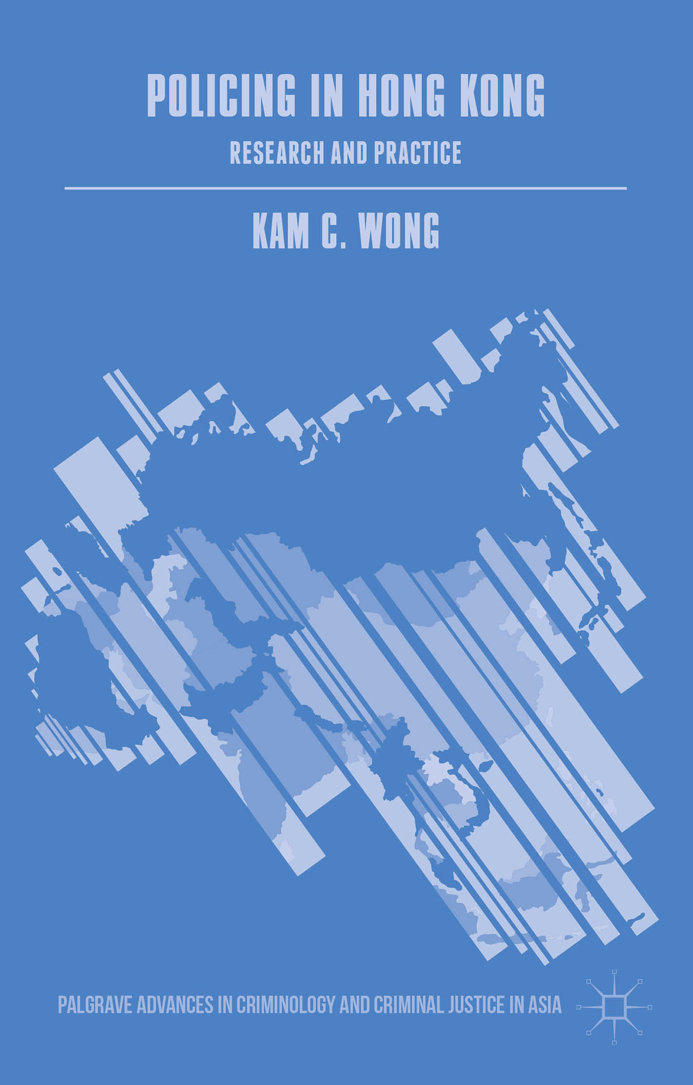 Policing in Hong Kong: Research and Practice  by  Kam C. Wong