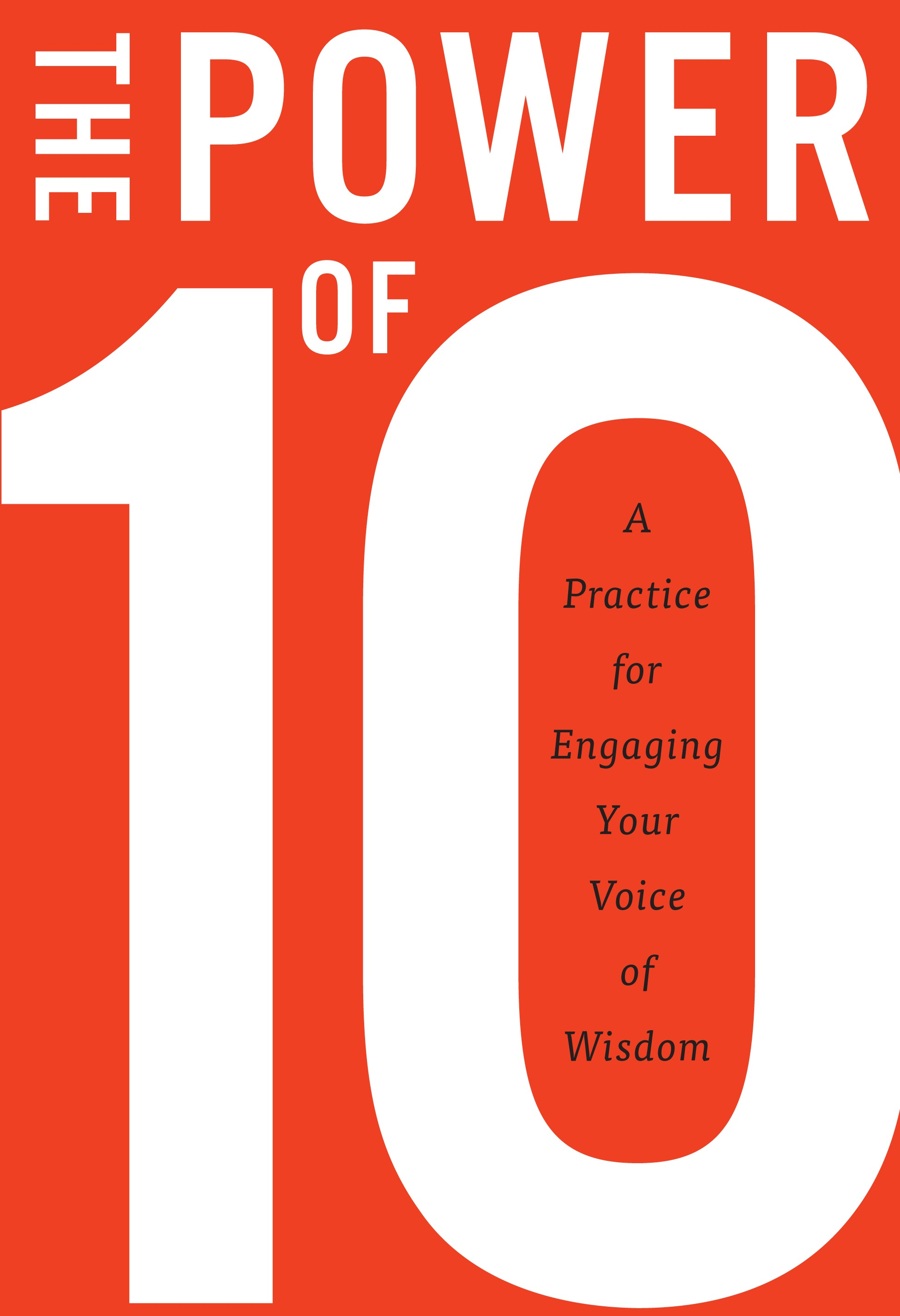 The Power of 10: A practice for engaging your voice of wisdom Rugger Burke