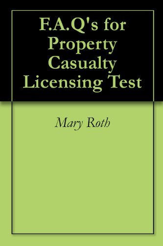 F.A.Qs for Property Casualty Licensing Test Mary Roth