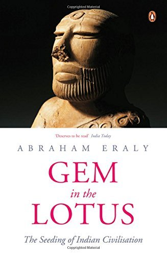 Gem In the Lotus: The Seeding of Indian Civilization Abraham Eraly
