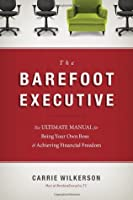 The Barefoot Executive: The Ultimate Guide for Being Your Own Boss & Achieving Financial Freedom