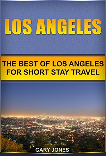 Los Angeles: The Best Of Los Angeles For Short Stay Travel (Short Stay Travel - City Guides Book 11)  by  Gary Jones