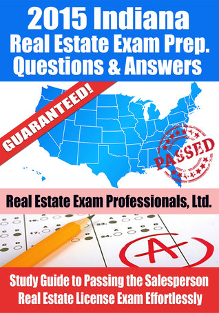 2015 Indiana Real Estate Exam Prep Questions and Answers: Study Guide to Passing the Salesperson Real Estate License Exam Effortlessly  by  Real Estate Exam Professionals Ltd.