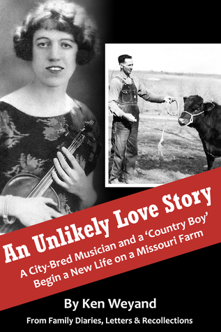 An Unlikely Love Story: A City-Bred Musician and a Country Boy Begin a New Life on a Missouri Farm Ken Weyand