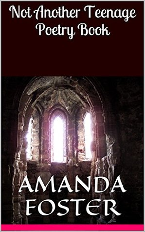 Not Another Teenage Poetry Book Amanda Foster