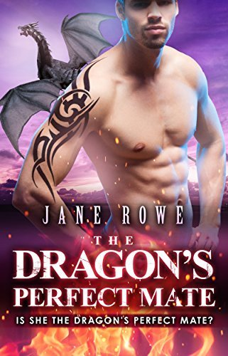 The Dragons Perfect Mate (Dragon Shifters, #3) Jane  Rowe