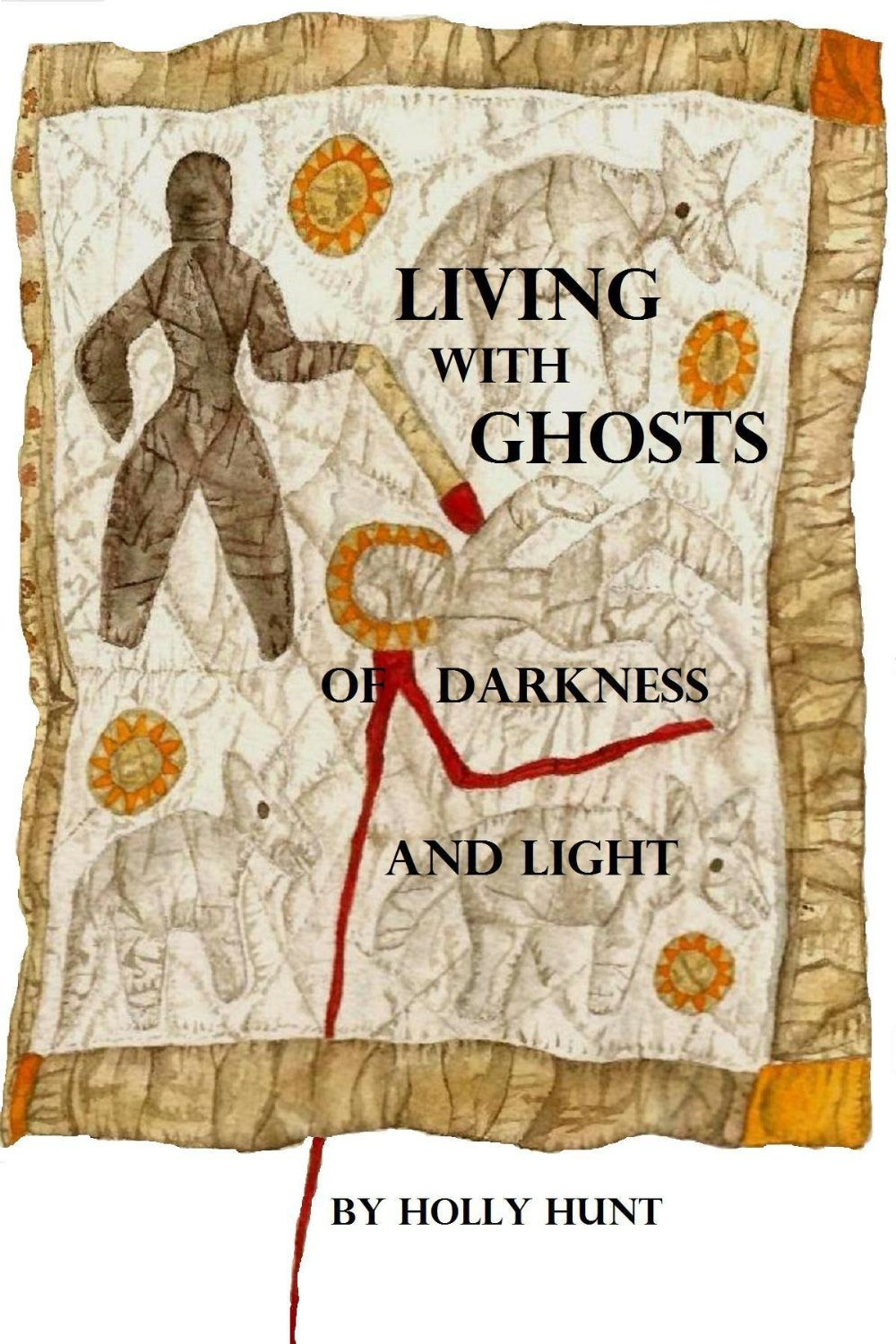 Living With Ghosts of Darkness and Light  by  Holly  Hunt