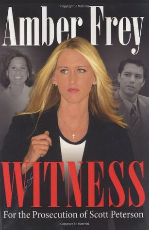 Witness: For the Prosecution of Scott Peterson Amber Frey