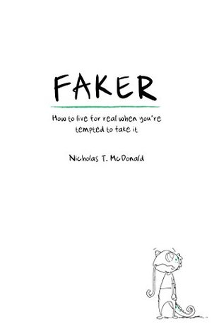 Faker: How to live for real when youre tempted to fake it Nick McDonald