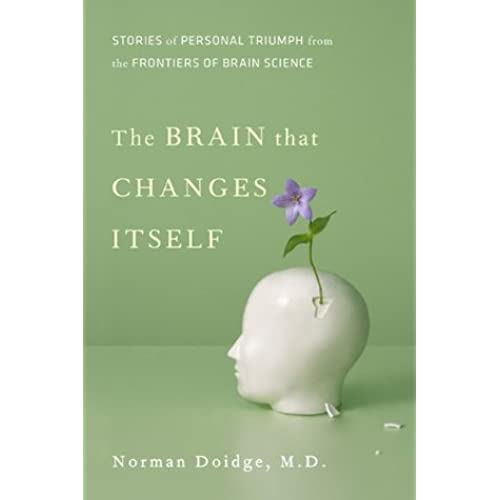 The Brain That Changes Itself: Stories of Personal Triumph from the Frontiers of Brain Science - Norman Doidge