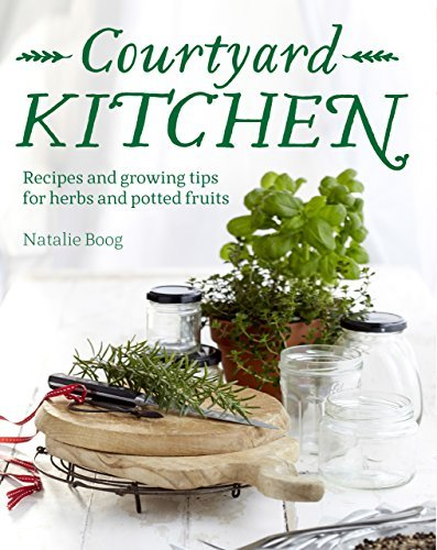 Courtyard Kitchen: Recipes and growing tips for herbs and potted fruits  by  Natalie Boog