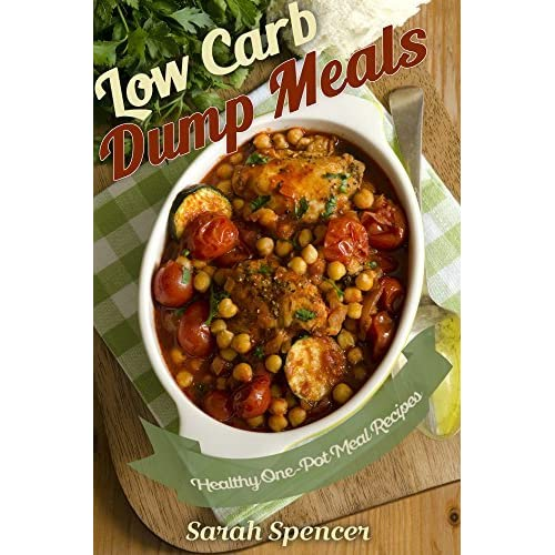 Low Carb Dump Meals: Easy Healthy One Pot Meal Recipes By