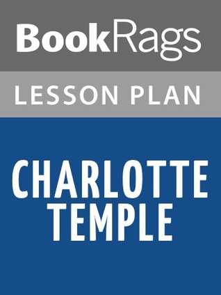 Charlotte Temple Lesson Plans  by  BookRags